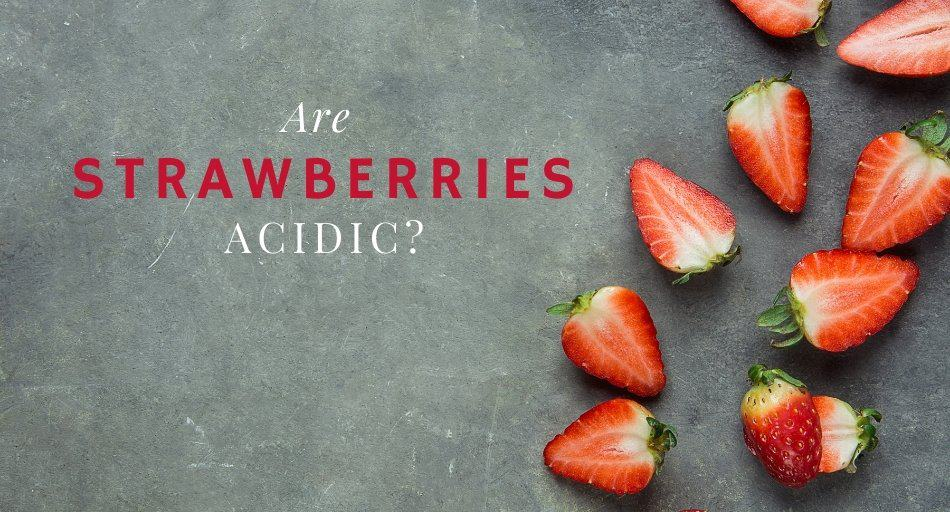 Are Strawberries Acidic? (To eat or avoid?)